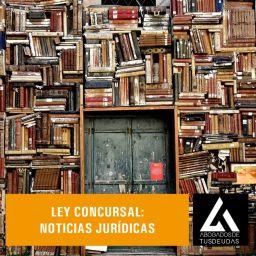 Ley Concursal: noticias jurídicas