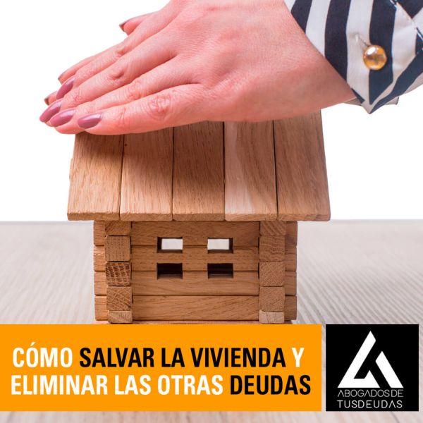 como salvar la vivienda y eliminar las otras deudas